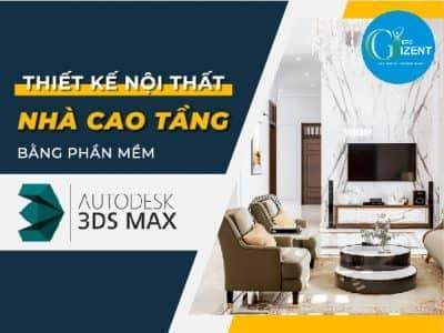 [Nhà Cao Tầng] Thiết Kế Nội Thất Bằng Phần Mềm 3Dsmax