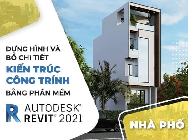 Dựng hình và bổ chi tiết kiến trúc công trình [ Nhà Phố ] Bằng Phần Mềm Revit 2021