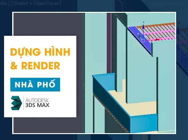 Khóa Học Dựng Và Render Công Trình Nhà Phố Bằng 3Dsmax